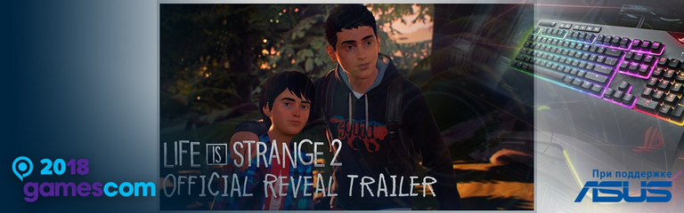 [Gamescom-2018] Life is Strange 2 - Дебютный трейлер