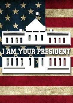 I am Your President