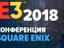 [E3-2018] Прямая трансляция с конференции Square Enix