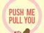 Push Me Pull You